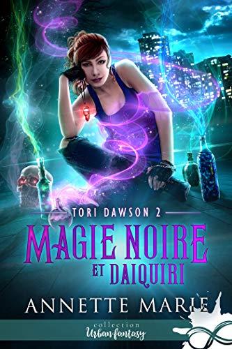Magie noire et Daiquiri: Tori Dawson, T2 par [Annette Marie, Viviane Faure]