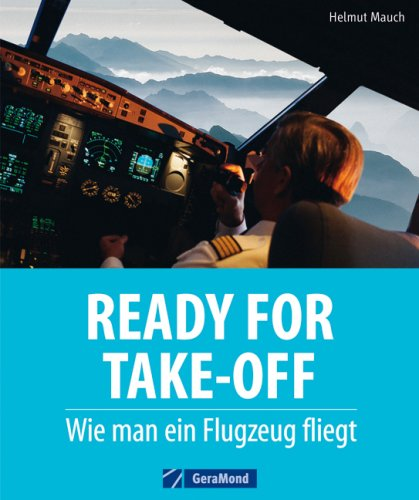 Ready for Take-Off: Wie man ein Flugzeug fliegt (GeraMond)