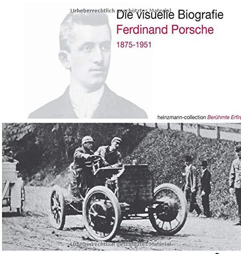 Die visuelle Biografie Ferdinand Porsche 1875-1951: heinzmann collection Berühmte Erfinder