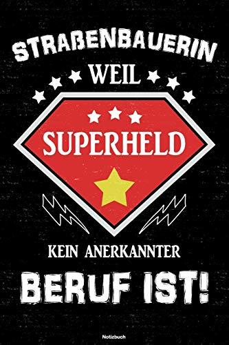 Straßenbauerin weil Superheld kein anerkannter Beruf ist! Notizbuch: Straßenbauerin Journal DIN A5