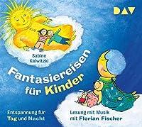 Fantasiereisen fuer Kinder - Entspannung fuer Tag und Nacht: Lesung mit Musik mit Florian Fischer