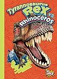 Tyrannosaurus Rex vs. Rhinoceros (Versus!)