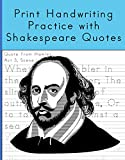 Print Handwriting Practice with Shakespeare Quotes: Print Handwriting Workbook for Teens and Adults while Learning Shakespeare Quotes (English Edition)