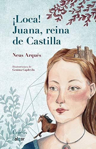 ¡Loca! Juana, Reina De Castilla: 1 (Únicas)
