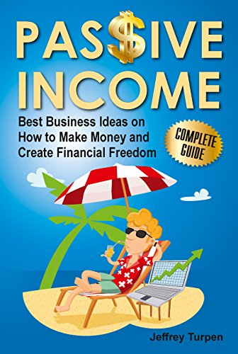 Passive Income: Best Business Ideas on How to Make Money and Create Financial Freedom (ideas for passive income,how to make a money machine,financial freedom workbook,personal finance planner)