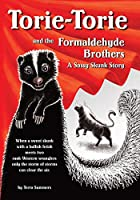 Torie-Torie and the Formaldehyde Brothers: A Sassy Skunk Story