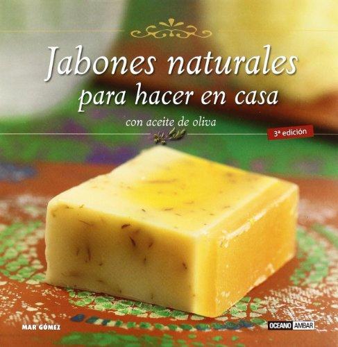 Jabones Naturales Para Hacer En Casa. Con Aceite De Oliva (Ilustrados /...