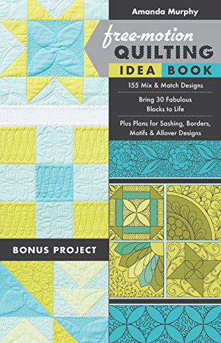 Free-motion Quilting Idea Book: 155 Mix & Match Designs • Bring 30 Fabulous Blocks to Life • Plus Plans for Sashing, Borders, Motifs & Allover Designs 🔥