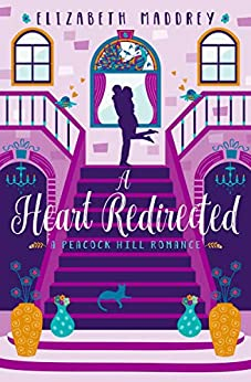 A Heart Redirected (Peacock Hill Romance Book 4) by [Elizabeth Maddrey]