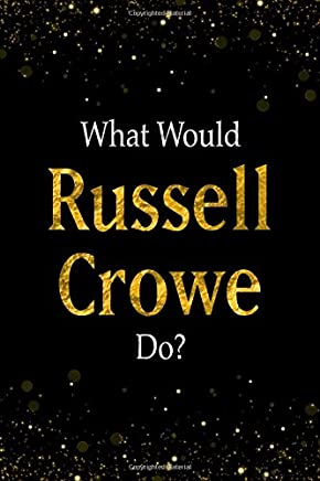 What Would Russell Crowe Do?: Black and Gold Russell Crowe Notebook