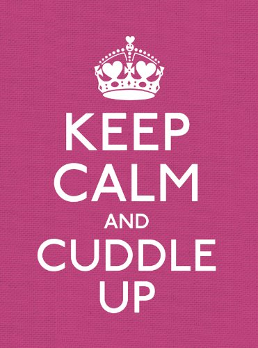 Keep Calm and Cuddle Up: Good Advice for Those in Love (English Edition)