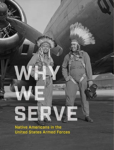Compare Textbook Prices for Why We Serve: Native Americans in the United States Armed Forces  ISBN 9781588346971 by NMAI,Gover, Kevin,Campbell, Ben Nighthorse,Keel, Jefferson,Haaland, Debra A.