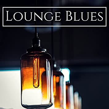 Lounge Blues - Chillout Background and Easy Listening Piano for Lounge Bar