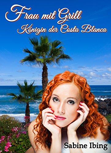 Frau mit Grill - Königin der Costa Blanca: eine Gesellschaftssatire unter spanischem Himmel