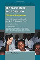The World Bank and Education: Critiques and Alternatives (Comparative and International Education: a Diversity of Voices)