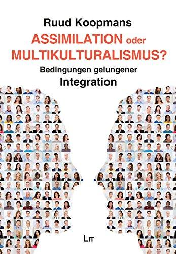 Assimilation oder Multikulturalismus?: Bedingungen gelungener Integration