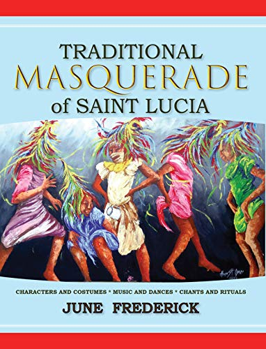 Traditional Masquerade of Saint Lucia: Characters and Costumes * Music and Dances * Chants and Rituals (English Edition)