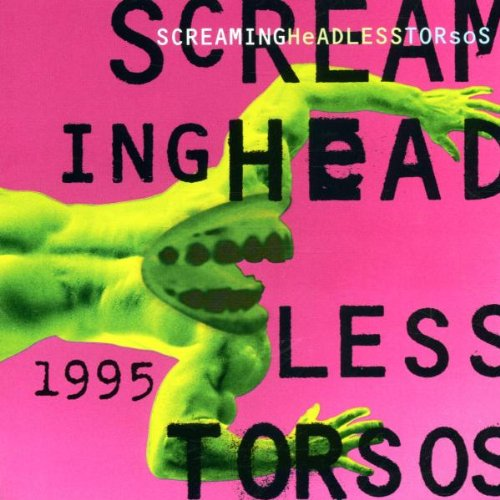 1995 / Screaming Headless Torsos