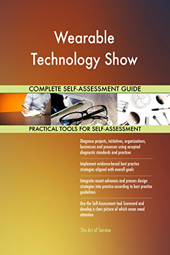 Wearable Technology Show All-Inclusive Self-Assessment - More than 720 Success Criteria, Instant Visual Insights, Comprehensive Spreadsheet Dashboard, Auto-Prioritized for Quick Results