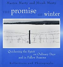 The Promise of Winter: Quickening the Spirit on Ordinary Days and in Fallow Seasons: Quickening the Spirit on Ordinary Days and in Fallow Seasons - Reflections and Photographs