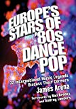 Europe's Stars of '80s Dance Pop: 32 International Music Legends Discuss Their Careers (English Edition)