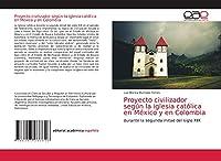 Proyecto civilizador según la iglesia católica en México y en Colombia: durante la segunda mitad del siglo XIX