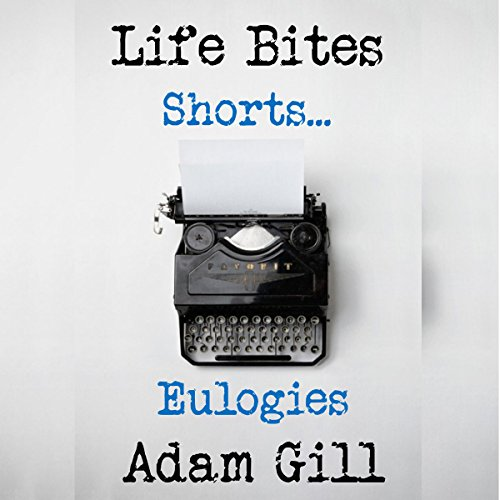 Life Bites Shorts...Eulogies                   By:                                                                                                                                 Adam Gill                               Narrated by:                                                                                                                                 Adam Gill                      Length: 7 mins     Not rated yet     Overall 0.0