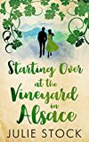Starting Over at the Vineyard in Alsace: An uplifting, feel-good romance (Domaine des Montagnes Book 2)