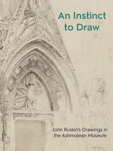 An Instinct to Draw: John Ruskin's Drawings in the Ashmolean Museum (Ashmolean Highlights)