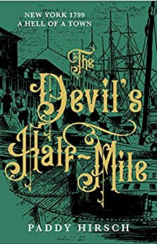 The Devil's Half Mile: A gripping historical crime for fans of C. J. Sansom (Lawless New York Book 1) by [Paddy Hirsch]