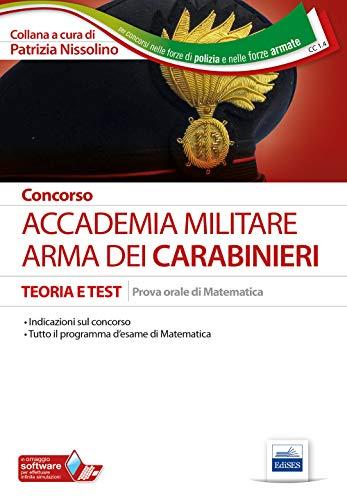 Concorso Accademia. Arma dei Carabinieri. Teoria e test. Prova orale di matematica