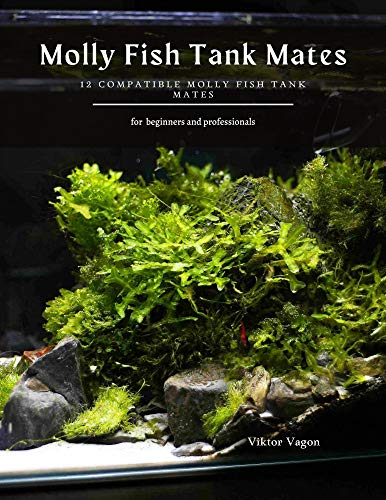 Molly Fish Tank Mates: 12 Compatible Molly Fish Tank Mates (English Edition)