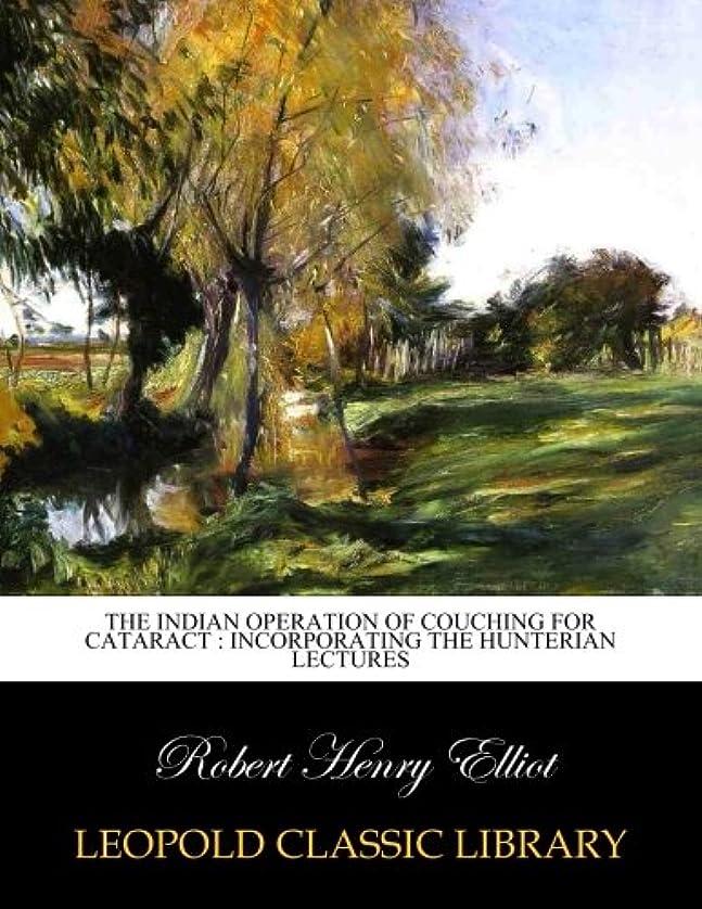 責任者熟練した繁栄The Indian operation of couching for cataract : incorporating the Hunterian lectures