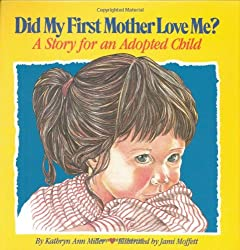 Did My First Mother Love Me?: A Story for an Adopted Child: Kathryn Ann Miller, Jami Moffett