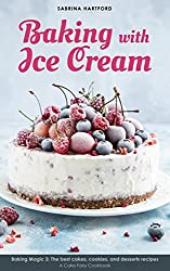 Image: Baking with Ice Cream: Baking Magic 3: The best ice cream cakes, cookies and desserts recipes (A Cake Fairy Cookbook -) | Kindle Edition | by Sabrina Hartford (Author). Publication Date: July 10, 2018