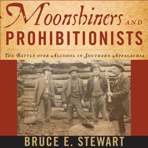 Moonshiners and Prohibitionists     The Battle over Alcohol in Southern Appalachia (New Directions in Southern History)              By:                                                                                                                                 Bruce E. Stewart                               Narrated by:                                                                                                                                 Jim Tedder                      Length: 10 hrs and 17 mins     6 ratings     Overall 2.7