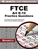 FTCE Art K-12 Practice Questions: FTCE Practice Tests and Exam Review for the Florida Teacher Certification Examinations