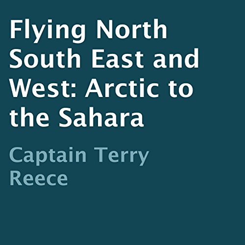 Flying North South East and West: Arctic to the Sahara                   By:                                                                                                                                 Captain Terry Reece                               Narrated by:                                                                                                                                 Joshua Bennington                      Length: 9 hrs     24 ratings     Overall 4.7