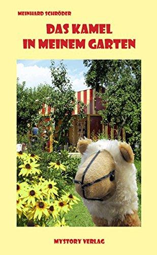 Das Kamel in meinem Garten: Und andere an den Kamelhaaren herbei gezogene Geschichten, Gedichte und Gerüchte, Briefe und Betrachtungen, Dialoge und ... Mäuse, den goldenen Gartenzwerg und die Welt