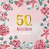 50. Geburtstag Gästebuch: Gästebuch zum 50. Geburtstag als schöne Geschenkidee im Format: ca. 21 x 21 cm, mit 100 Seiten für Glückwünsche, Grüße, ... Cover: rosa Blumenrand aquarell