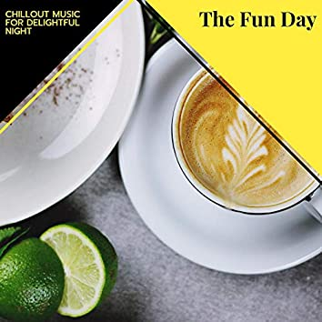 The Fun Day - Chillout Music For Delightful Night
