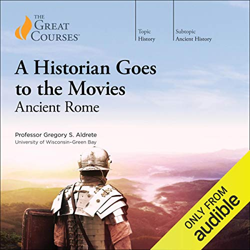 The Great Courses - A Historian Goes to the Movies - Ancient Rome - Gregory S. Aldrete, Ph.D.