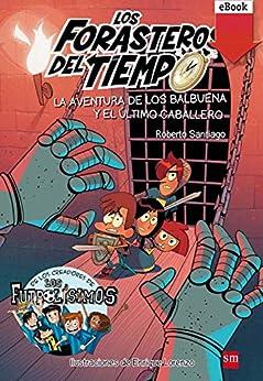 La aventura de los Balbuena y el último caballero (Los Forasteros del Tiempo nº 2) de [Roberto Santiago, Enrique Lorenzo Diaz]