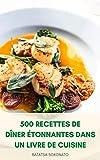 500 Recettes De Dîner Étonnantes Dans Un Livre De Cuisine : Le Livre De Recettes Des Tartes Au...