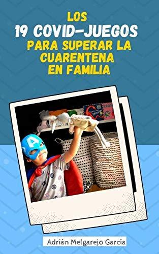 LOS 19 COVID-JUEGOS PARA SUPERAR LA CUARENTENA EN FAMILIA. : Juegos infantiles en la Cuarentena.