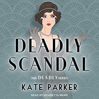 Deadly Scandal     The Deadly Series, Book 1              By:                                                                                                                                 Kate Parker                               Narrated by:                                                                                                                                 Henrietta Meire                      Length: 8 hrs and 12 mins     3 ratings     Overall 3.3