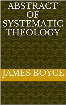 Abstract Of Systematic Theology by [James Boyce]