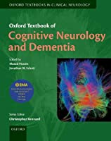 Oxford Textbook of Cognitive Neurology and Dementia (Oxford Textbooks in Clinical Neurology)
