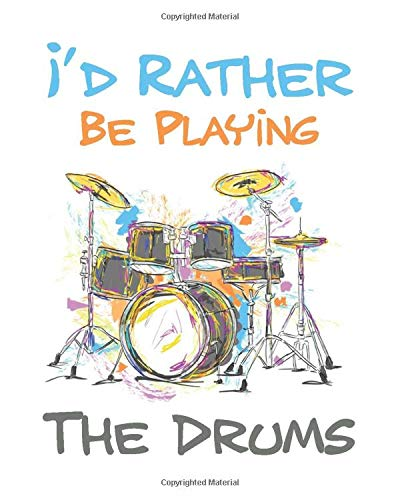 I\'d Rather Be Playing the Drums: Drum Gift for People Who Love to Play the Drums - Funny Saying on Black and White Cover for Drummers - Blank Lined Journal or Notebook