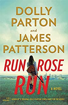Run, Rose, Run: A Novel by [James Patterson, Dolly Parton]